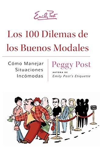 Los 100 Dilemas de los Buenos Modales por Peggy Post