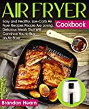Air Fryer Cookbook: Easy and Healthy, Low-Carb Air Fryer Recipes People Are Loving. Delicious Meals That Will Convince You to Buy an Air Fryer (English Edition)