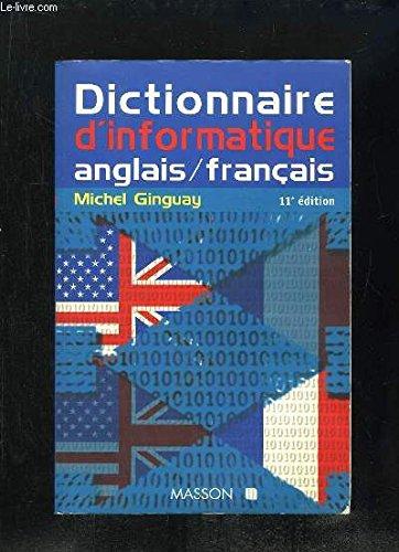 DICTIONNAIRE D'INFORMATIQUE ANGLAIS-FRANCAIS. : Bureautique, Télématique, Micro-informatique, 11ème édition par Michel Ginguay