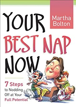 Your Best Nap Now: 7 Steps to Nodding Off at Your Full Potential par [Bolton, Martha]