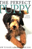 By Gwen Bailey Perfect Puppy: Take Britain's Number One Puppy Care Book With You!