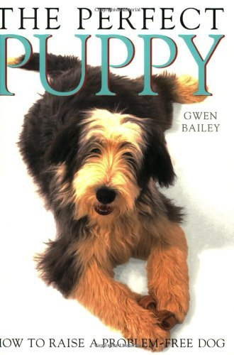 Perfect Puppy: Take Britain's Number One Puppy Care Book With You!: Written by Gwen Bailey, 1995 Edition, Publisher: Hamlyn [Paperback]