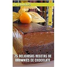 75 Deliciosas Recetas de Brownies de Chocolate (Spanish Edition)