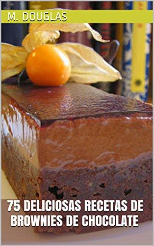 75 Deliciosas Recetas de Brownies de Chocolate por M. Douglas