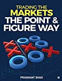 Trading the Markets the Point & Figure Way: Become a Noiseless Trader and Achieve Consistent Success in Markets