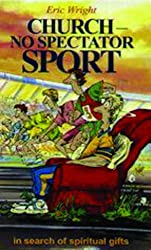 Church No Spectator Sport by Eric Wright (1994-04-01)