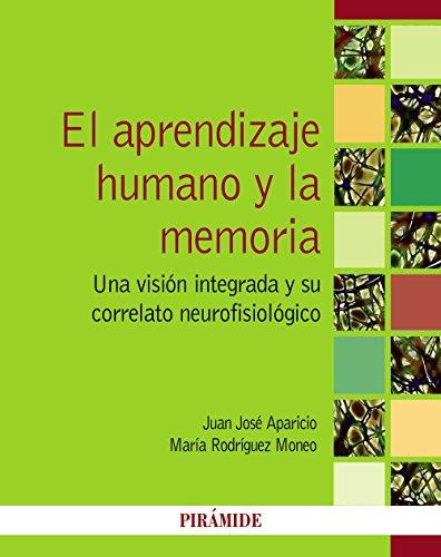 El aprendizaje humano y la memoria: Una visión integrada y su correlato neurofisiológico (Psicología) por Juan José Aparicio Frutos