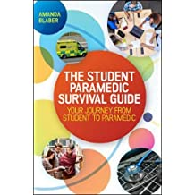 The Student Paramedic Survival Guide: Your Journey from Student to Paramedic