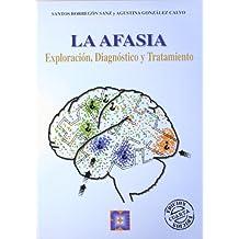 La afasia: Exploración, diagnóstico y tratamiento (Lenguaje y comunicación)