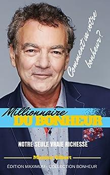 Millionnaire du bonheur: Votre seule vraie richesse le bonheur (Collection Bonheur t. 1) par [Gilbert, Maxime]