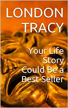 Your Life Story Could Be a Best Seller (English Edition) von [Tracy, London]