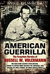 American Guerrilla: The Forgotten Heroics of Russell W. Volckmann_the Man Who Escaped from Bataan, Raised a Filipino Army against the Japanese, and became the True Father of Army Special Forces by Mike Guardia (2012-04-20)