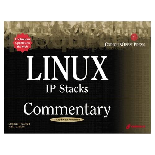 Linux IP Stacks Commentary: Guide to Gaining Insider's Knowledge on the IP Stacks of the Linux Code by Stephen Satchell (2000-02-11)