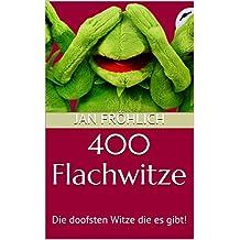 400 Flachwitze: Die doofsten Witze die es gibt! (Flachwitze Buch)