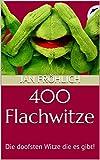 400 Flachwitze: Die doofsten Witze die es gibt! (Witze Deutsch, Flachwitze Buch, Scherzfragen) (Witze Collection 1)
