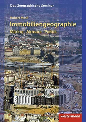 Das Geographische Seminar / Ausgabe 2009: Immobiliengeographie: Märkte - Akteure - Politik: 1. Auflage 2019