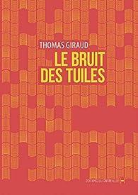 Le bruit des tuiles par Thomas Giraud