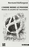 L'ordre moins le pouvoir - Histoire & actualité de l'anarchisme
