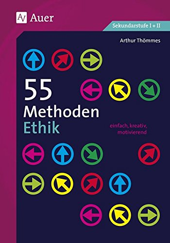55 Methoden Ethik: einfach, kreativ, motivierend (5. bis 13. Klasse)