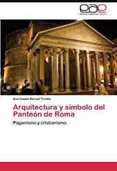 Arquitectura y símbolo del Panteón de Roma: Paganismo y cristianismo