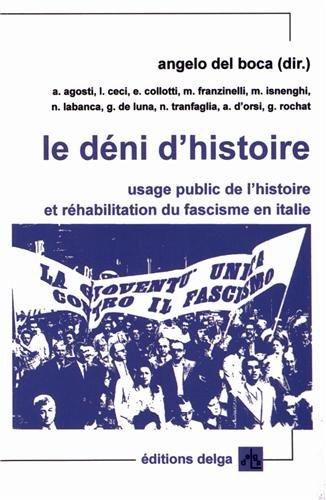 Le déni d'histoire : Usage public de l'histoire et réhabilitation du fascisme en Italie par Angelo Del Boca