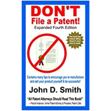Don't File a Patent New 4th Edition or Patent it Yourself, File a Patent Application on your invention, Avoid the Patent Office, Inventions, Inventors: ... want you to read this (English Edition)