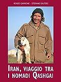 Iran, viaggio fra i nomadi Qashgai