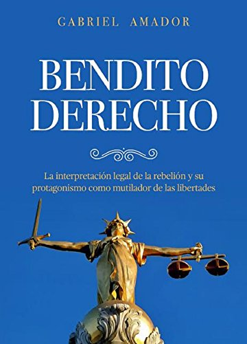 Bendito Derecho: La interpretación legal de la rebelión y su protagonismo como mutilador de las libertades (1)