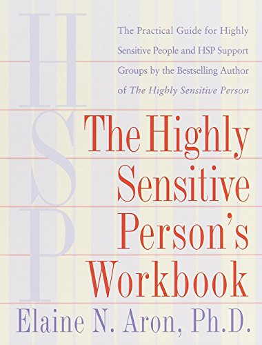 The Highly Sensitive Person's Workbook: A Comprehensive Collection of Pre-tested Exercises Developed to Enhance the Lives of HSP's por Elaine N. Aron