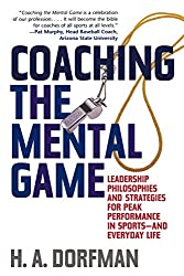 Coaching the Mental Game: Leadership Philosophies and Strategies for Peak Performance in Sports--And Everyday Life