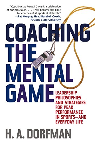 Coaching the Mental Game: Leadership Philosophies and Strategies for Peak Performance in Sports and Everyday Life