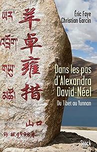 Dans les pas d'Alexandra David Néel par Eric Faye