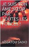 Telecharger Livres JE SUIS TON AME SŒUR PAR TOUTES LES FORCES (PDF,EPUB,MOBI) gratuits en Francaise