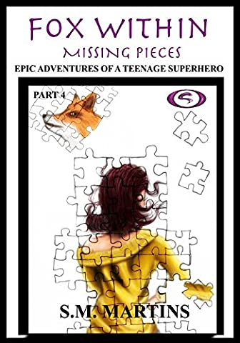 Fox Within: Missing Pieces: Epic Adventures of a Teenage Superhero