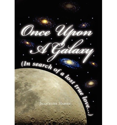 { ONCE UPON A GALAXY: IN SEARCH OF A LOST TRUE LOVE } By Harvey, Jacqueline ( Author ) [ May - 2011 ] [ Hardcover ]