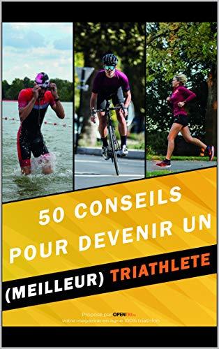 Couverture du livre 50 conseils pour devenir un (meilleur) triathlète: L'essentiel à savoir sur le triathlon pour atteindre vos objectifs !