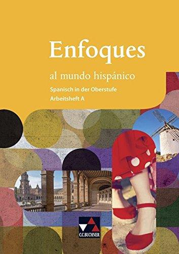 Enfoques al mundo hispánico - Spanisch in der Oberstufe / Enfoques al mundo hispánico AH A: Für neueinsetzende und fortgeführte Spanisch-Kurse -