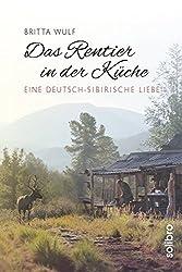 Das Rentier In Der Küche: Eine Deutsch-sibirische Liebe (Originär, Band 4)