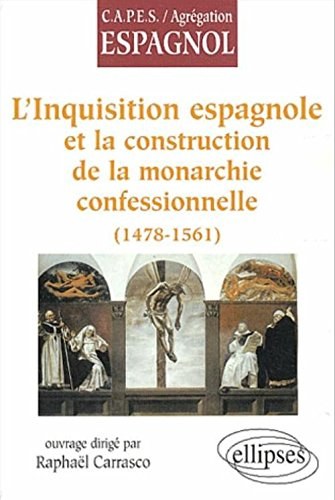 L'Inquisition espagnole et la construction de la monarchie confessionnelle (1478-1561)