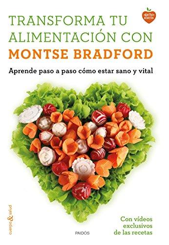 Transforma tu alimentación con Montse Bradford: Aprende paso a paso cómo estar sano y vital por Montse Bradford