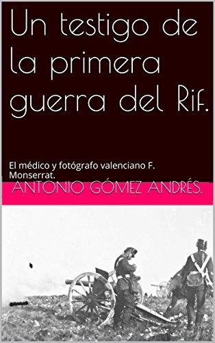 Un testigo de la primera guerra del Rif.: El médico y fotógrafo valenciano F. Monserrat. (Spanish Edition)