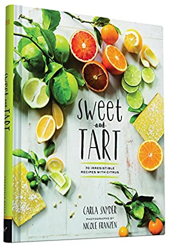 Sweet and Tart: 70 Irresistible Recipes with