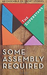 Some Assembly Required: An Ensemble of Short Stories