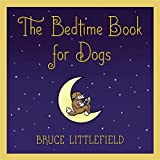 The Bedtime Book for Dogs by Bruce Littlefield (2011-06-08)