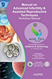 Manual on Advanced Infertility and Assisted Reproductive Techniques Workshop Manual AICOG - 2013