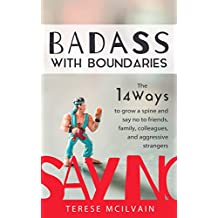 Badass with Boundaries: The 14 Ways to Grow a Spine and Say No to Friends, Family, Colleagues, and Aggressive Strangers (English Edition)