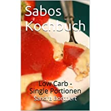 Sabos Kochbuch: Low Carb - Single Portionen