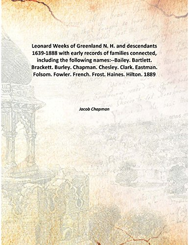 leonard-weeks-of-greenland-n-h-and-descendants-1639-1888-with-early-records-of-families-connected-in