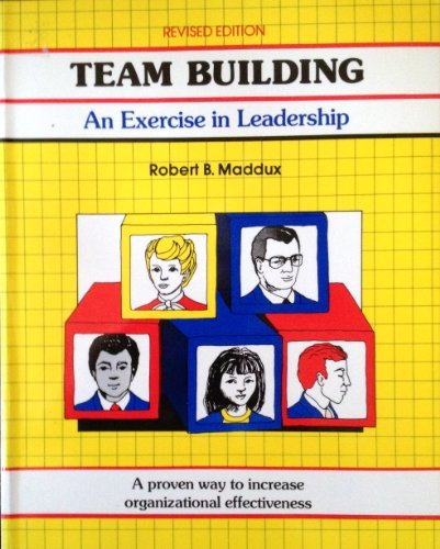 Team Building: An Exercise in Leadership by Robert B. Maddux (1986-08-01)