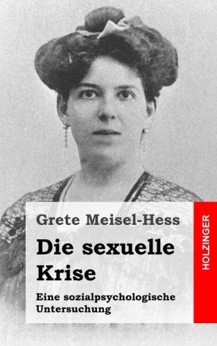 Die sexuelle Krise: Eine sozialpsychologische Untersuchung by Grete Meisel-Hess (2013-05-23)